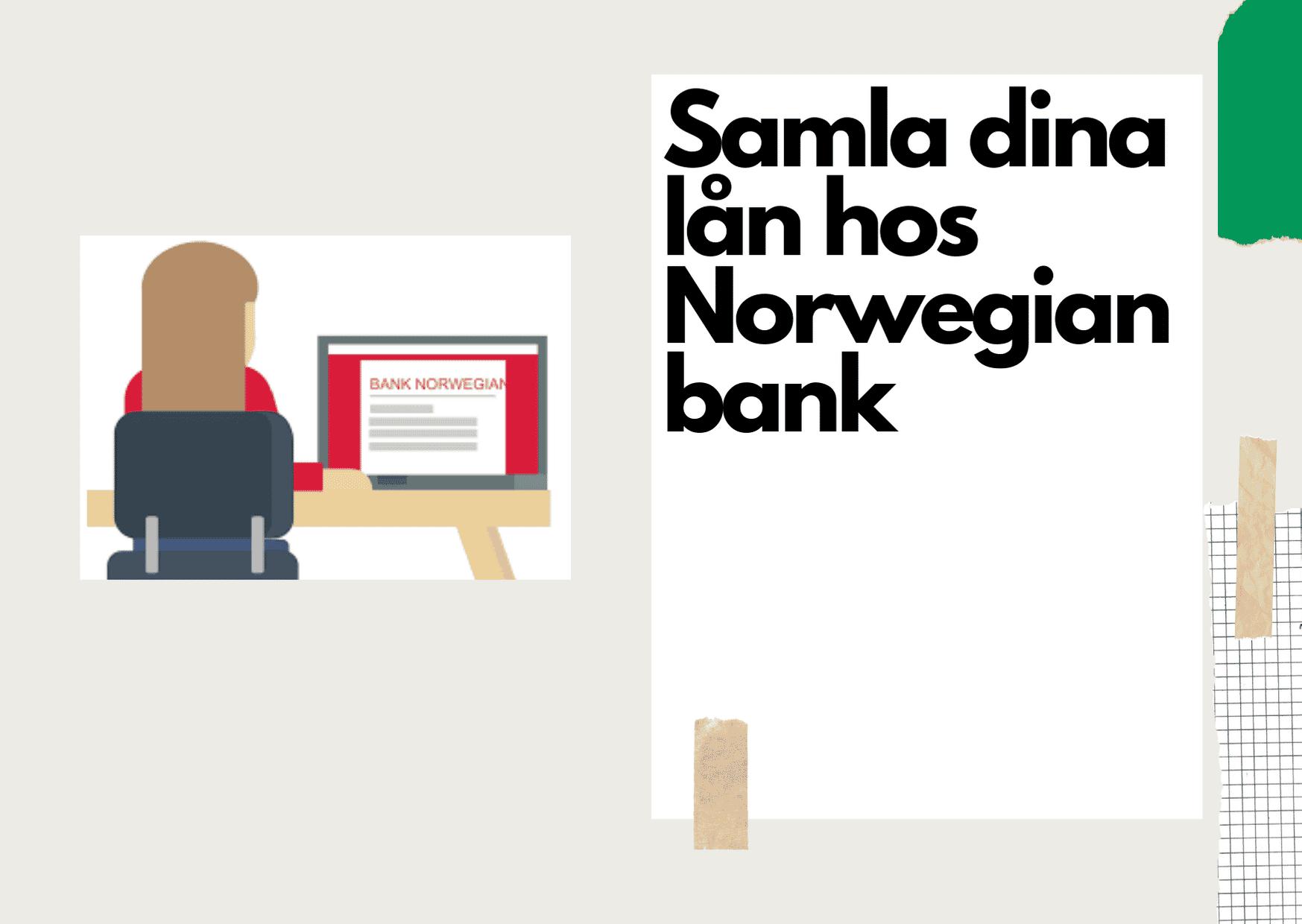 Samla dina lån hos Norwegian bank